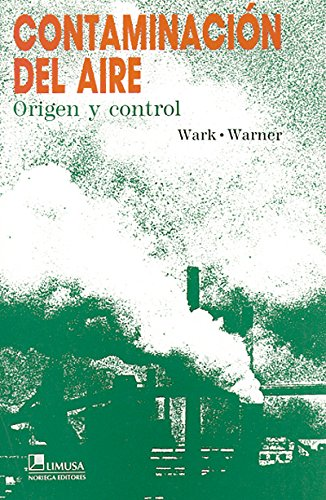 Contaminacin Del Aire / Air Pollution: Origen Y Control / Its Origin And Control (Spanish Edition)