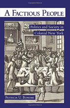 Load image into Gallery viewer, A Factious People: Politics And Society In Colonial New York