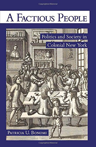A Factious People: Politics And Society In Colonial New York