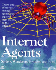 Internet Agents: Spiders, Wanderers, Brokers, And 'Bots