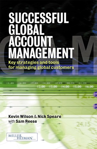 Successful Global Account Management: Key Strategies And Tools For Managing Global Customers