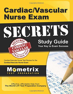 Cardiac/Vascular Nurse Exam Secrets Study Guide: Cardiac/Vascular Nurse Test Review For The Cardiac/Vascular Nurse Exam