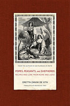 Load image into Gallery viewer, Popes, Peasants, And Shepherds: Recipes And Lore From Rome And Lazio