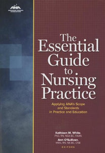 The Essential Guide To Nursing Practice: Applying Ana'S Scope And Standards In Practice And Education