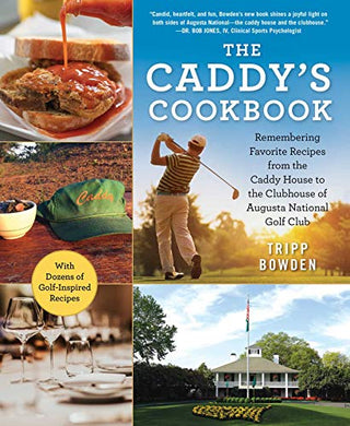 The Caddy'S Cookbook: Remembering Favorite Recipes From The Caddy House To The Clubhouse Of Augusta National Golf Club
