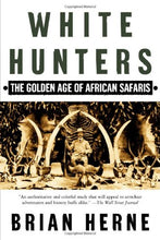 Load image into Gallery viewer, White Hunters:The Golden Age Of African Safaris