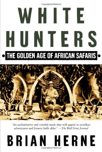 White Hunters:The Golden Age Of African Safaris