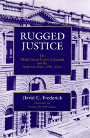 Rugged Justice: The Ninth Circuit Court Of Appeals And The American West, 1891-1941