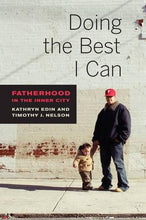 Load image into Gallery viewer, Doing The Best I Can: Fatherhood In The Inner City