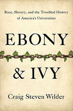 Load image into Gallery viewer, Ebony And Ivy: Race, Slavery, And The Troubled History Of America'S Universities