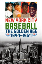 Load image into Gallery viewer, New York City Baseball: The Golden Age, 19471957