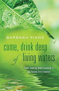 Come, Drink Deep Of Living Waters: Faith Seeking Understanding In The 21St Century