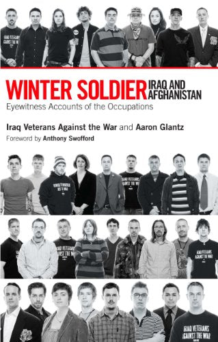 Winter Soldier: Iraq And Afghanistan: Eyewitness Accounts Of The Occupations