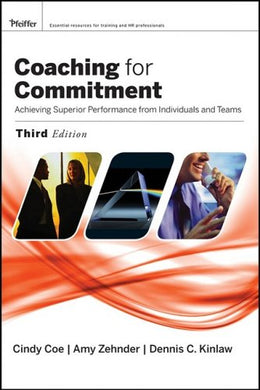 Coaching For Commitment: Achieveing Superior Performance From Individuals And Teams, Third Edition