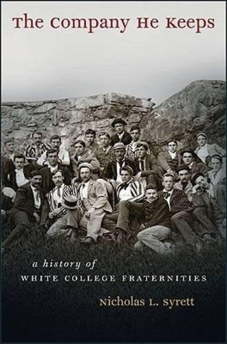 The Company He Keeps: A History Of White College Fraternities (Gender And American Culture)