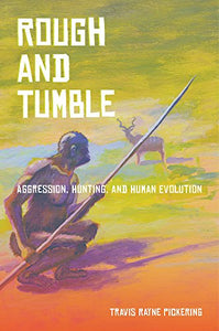 Rough And Tumble: Aggression, Hunting, And Human Evolution