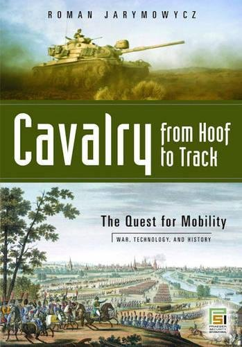 Cavalry From Hoof To Track (War, Technology, And History)