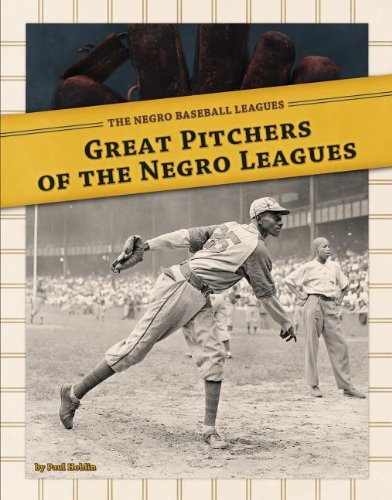 Great Pitchers Of The Negro Leagues (The Negro Baseball Leagues)