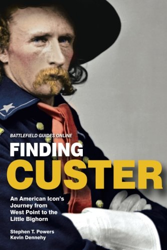 Finding Custer: An American Icon'S Journey From West Point  To The Little Bighorn (Battlefield Guides Online)
