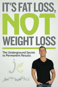 It'S Fat Loss, Not Weight Loss: The Underground Secret To Permanent Results