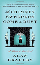 Load image into Gallery viewer, As Chimney Sweepers Come To Dust: A Flavia De Luce Novel