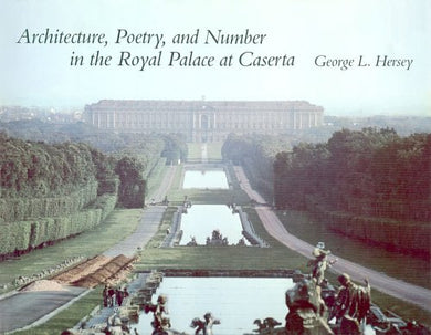 Architecture, Poetry, And Number In The Royal Palace At Caserta