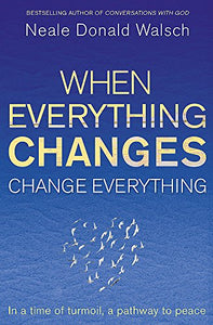 When Everything Changes, Change Everything: In A Time Of Turmoil, A Pathway To Peace