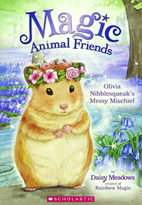 Olivia Nibblesqueak'S Messy Mischief (Turtleback School & Library Binding Edition) (Magic Animal Friends)