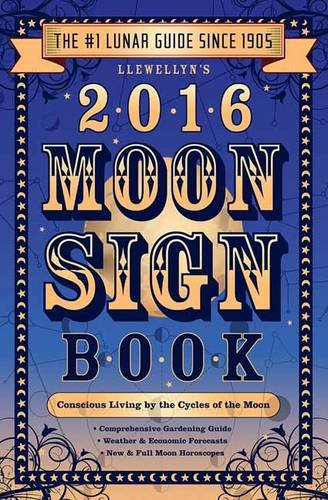 Llewellyn'S 2016 Moon Sign Book: Conscious Living By The Cycles Of The Moon (Llewellyn'S Moon Sign Books)