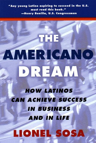The Americano Dream: How Latinos Can Achieve Success In Business And In Life