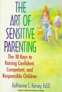 The Art Of Sensitive Parenting: The Ten Keys To Raising Confident Children