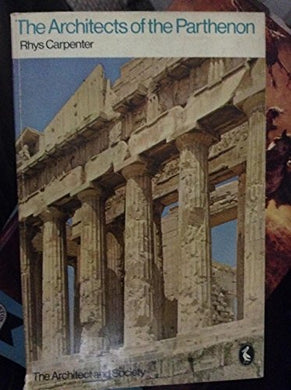 The Architects Of The Parthenon (The Architect And Society)