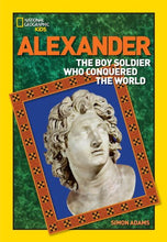 Load image into Gallery viewer, World History Biographies: Alexander: The Boy Soldier Who Conquered The World (National Geographic World History Biographies)