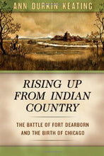 Load image into Gallery viewer, Rising Up From Indian Country: The Battle Of Fort Dearborn And The Birth Of Chicago