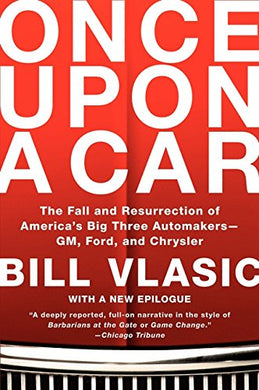Once Upon A Car: The Fall And Resurrection Of America'S Big Three Automakers-Gm, Ford, And Chrysler