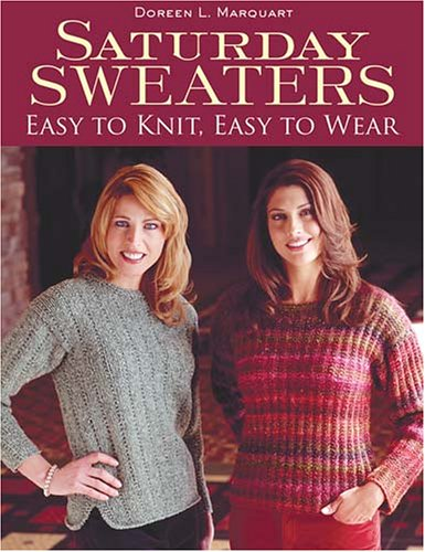 Saturday Sweaters: Easy To Knit Easy To Wear
