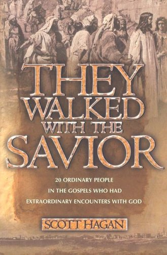 They Walked With The Savior: 20 Ordinary People In The Gospels Who Had Extraordinary Encounters With God