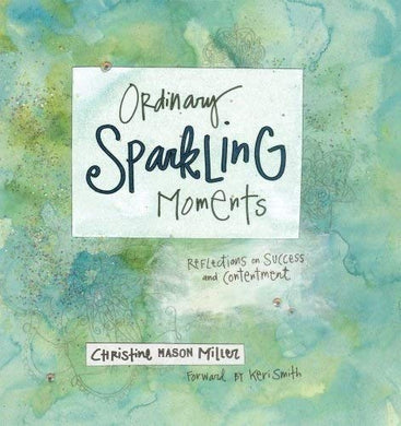 Ordinary Sparkling Moments: Reflections On Success And Contentment By Christine Mason Miller (2008) Paperback