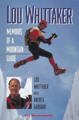 Lou Whittaker: Memoirs Of A Mountain Guide