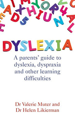 Dyslexia: A Parents' Guide To Dyslexia, Dyspraxia And Other Learning Difficulties