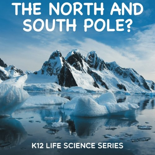 The North And South Pole? : K12 Life Science Series