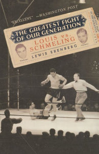 The Greatest Fight Of Our Generation: Louis Vs. Schmeling