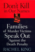Load image into Gallery viewer, Don'T Kill In Our Names: Families Of Murder Victims Speak Out Against The Death Penalty