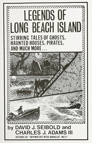 Legends Of Long Beach Island Nj: Stirring Tales Of Ghosts, Haunted Houses, Pirates, And Much More