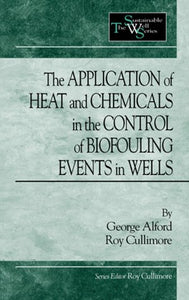 The Application Of Heat And Chemicals In The Control Of Biofouling Events In Wells (Sustainable Water Well)