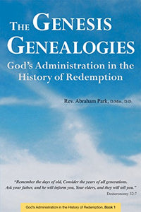 Genesis Genealogies: God'S Administration In The History Of Redemption (Book 1)