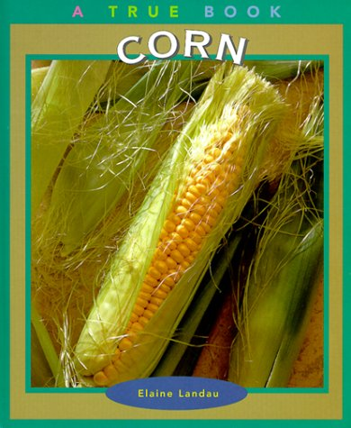 Corn (True Books: Food And Nutrition)