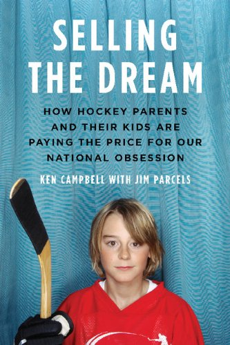 Selling The Dream: How Hockey Parents And Their Kids Are Paying The Price For Our N