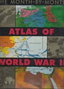 Month-By-Month Atlas Of World War Ii