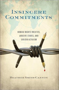 Insincere Commitments: Human Rights Treaties, Abusive States, And Citizen Activism